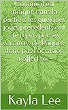 Comme il est indiqué dans la partie 2 les quelques jours précédents ont été repris par les vacances de Pâques, donc pas l'occasion a offert soi- (French Edition)