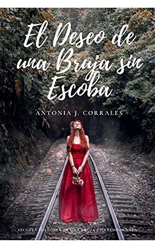 El Deseo de una Bruja sin Escoba de Antonia J. Corrales