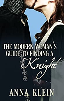 The Modern Woman's Guide To Finding A Knight by [Anna Klein]