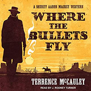 Where the Bullets Fly     Sheriff Aaron Mackey Western Series, Book 1              By:                                                                                                                                 Terrence McCauley                               Narrated by:                                                                                                                                 J. Rodney Turner                      Length: 9 hrs and 12 mins     Not rated yet     Overall 0.0