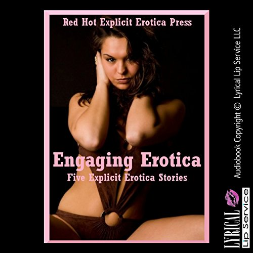 Engaging Erotica: Five Explicit Erotica Stories audiobook cover art