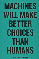 Douglas Coupland - Machines Will Make Better Choices Than Humans