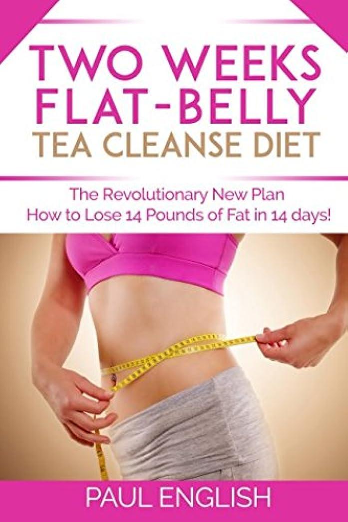 プレゼンテーションバンケット宿題Two Weeks  Flat-Belly Tea Ceanse: The Revolutionary New Plan: How to Lose 14 pounds in 14 days (Stress, Weight Loss, Belly Fat, Diet, Metabolism, Sleep problems, tea, diet, flat-belly, two weeks, revolution, fat, how to lose)