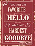 2017 You Are My Favorite Hello and My Hardest Goodbye Romantic Period Monthly: Planner 16 Month August 2016-December 2017 Academic Calendar with Large 8.5x11 Pages