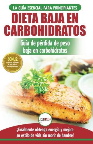 Low Carb Dieta: Recetas para principiantes Guía para quemar grasa + 45 Recetas de baja pérdida de peso probadas en carbohidratos (Libro en español / Low Carb Diet Spanish Book) (Spanish Edition)