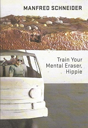 Manfred Schneider: train your mental eraser, hippie