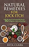 Natural Remedies for Jock Itch: Top 50 Natural Jock Itch Remedies Recipes for Beginners in Quick and Easy Steps (Natural Remedies - Natural Remedy - Natural ... Remedies - Alternative Remedies Book 10)