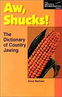 Aw, Shucks!: The Dictionary of Country Jawing (The New Artful Wordsmith Series)