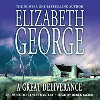 A Great Deliverance                   By:                                                                                                                                 Elizabeth George                               Narrated by:                                                                                                                                 Derek Jacobi                      Length: 2 hrs and 57 mins     28 ratings     Overall 4.3
