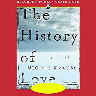 The History of Love                   By:                                                                                                                                 Nicole Krauss                               Narrated by:                                                                                                                                 George Guidall,                                                                                        Barbara Caruso,                                                                                        Julia Gibson,                   and others                 Length: 9 hrs and 51 mins     2,115 ratings     Overall 4.0