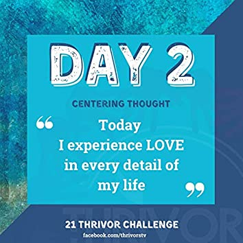 Day 2   Today I Experience Love in Every Detail of My Life
