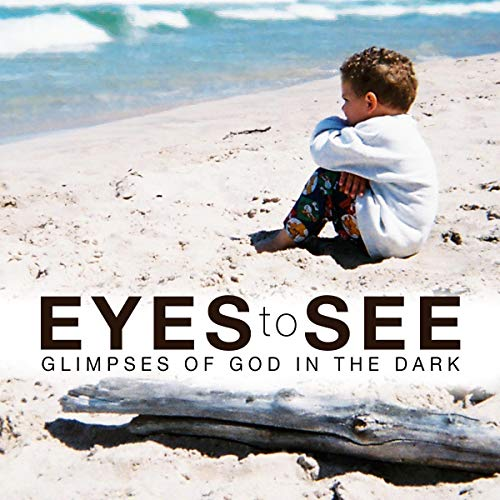 Eyes to See: Glimpses of God in the Dark Audiobook By Becky Keep,                                                                                        Tim Keep cover art