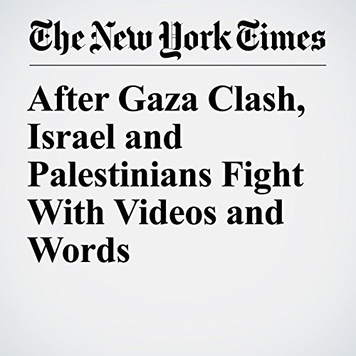 After Gaza Clash, Israel and Palestinians Fight With Videos and Words copertina
