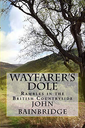 Wayfarer's Dole: Rambles in the British Countryside (John Bainbridge Walking Books)