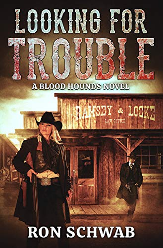 Looking for Trouble: A Blood Hounds Novel (The Blood Hounds Book 3) by [Ron Schwab]