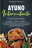 Ayuno intermitente y dieta cetogénica: Una guía esencial sobre IF y Keto, que incluye increíbles consejos para activar la autofagia y para entrar en la cetosis