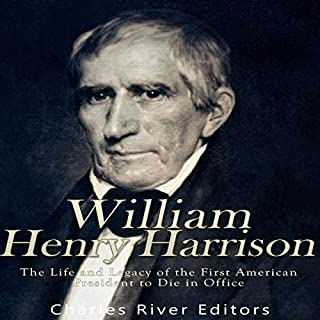 William Henry Harrison     The Life and Legacy of the First American President to Die in Office              By:                                                                                                                                 Charles River Editors                               Narrated by:                                                                                                                                 Scott Clem                      Length: 1 hr and 44 mins     52 ratings     Overall 3.5