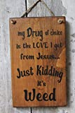VinMea My Drug of Choice is The Love I Get from Jesus Just Kidding Its Weed Wood Sign 8' X 12'