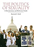 Image of The Politics of Sexuality: A Documentary and Reference Guide (Documentary and Reference Guides)