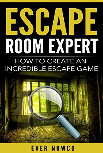 Escape Room Expert How To Create An Incredible Escape Game Kindle Edition By Nowco Ever Humor Entertainment Kindle Ebooks Amazon Com