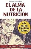 EL ALMA DE LA NUTRICIÓN: Guia para una alimentación sistémica