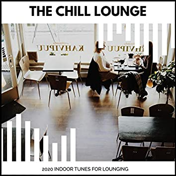 The Chill Lounge - 2020 Indoor Tunes For Lounging