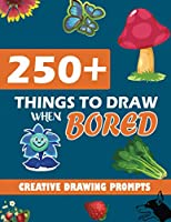 250+ Things To Draw When Bored: Creative Drawing Prompts, Ideas, Exercises, Assignments For Young and Adults To Inspire and Challenge Your Creativity. Gifts For Artists. With Drawing Sketchpad. Art Journal