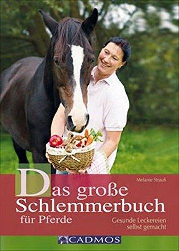 Das große Schlemmerbuch für Pferde: Gesunde Leckereien selbst gemacht