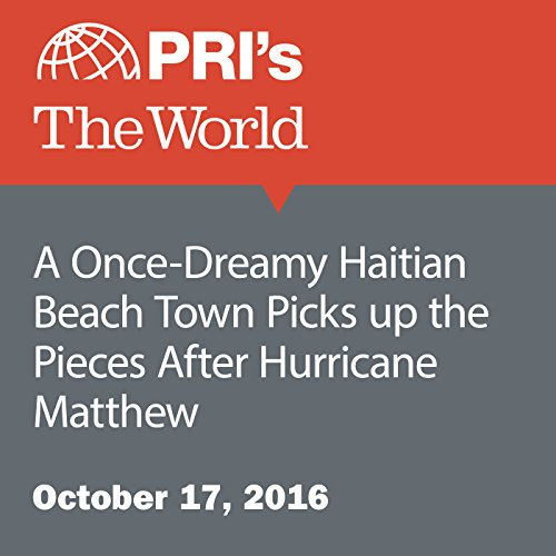 A Once-Dreamy Haitian Beach Town Picks up the Pieces After Hurricane Matthew audiobook cover art