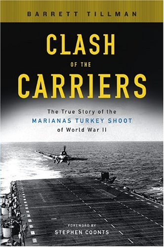 Clash of the Carriers: The True Story of the Marianas Turkey Shoot of World War II: The True Story of the Marianas Turkey Shoot of World War 2