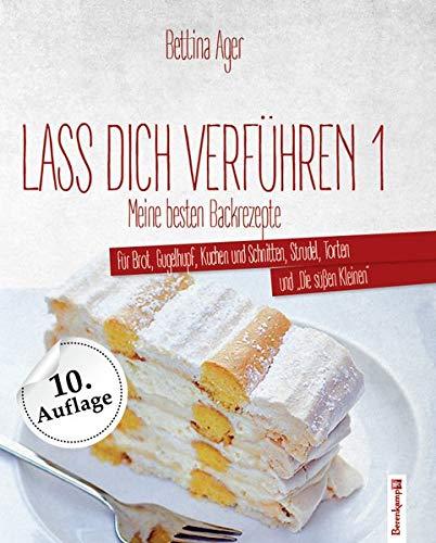 Lass dich verführen 1 (10. Auflage): Meine besten Backrezepte für Brot, Gugelhupf, Kuchen und Schnitten, Strudel, Torten und
