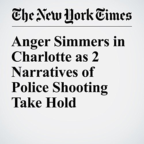 Anger Simmers in Charlotte as 2 Narratives of Police Shooting Take Hold audiobook cover art