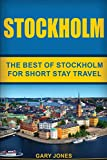 Stockholm: The Best Of Stockholm For Short Stay Travel (Short Stay Travel - City Guides)