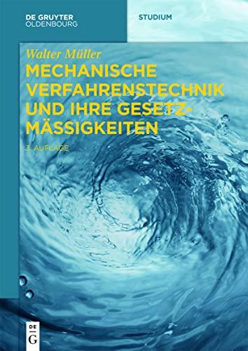 Mechanische Verfahrenstechnik und ihre Gesetzmäßigkeiten (De Gruyter Studium)