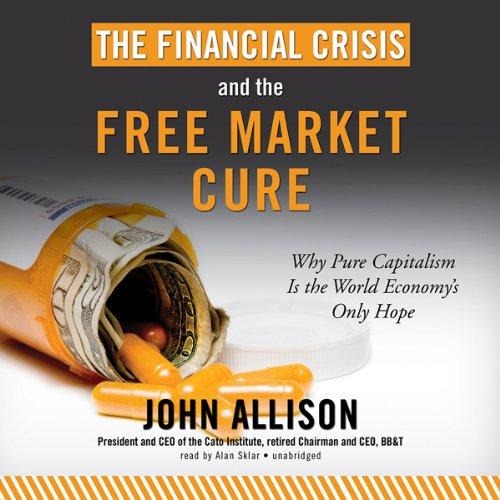 The Financial Crisis and the Free Market Cure audiobook cover art