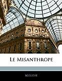 Le Misanthrope by Molire (2010-01-01) - Nabu Press - 01/01/2010