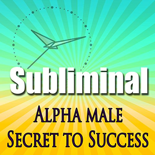 Alpha Male the Secret to Success Subliminal audiobook cover art