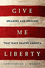 Give Me Liberty: Speakers and Speeches that Have Shaped America 1st edition by Webber, Christopher L. (2014) Hardcover