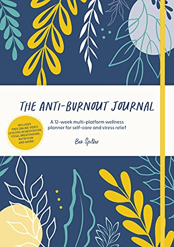 The Anti-Burnout Journal: A 12-week multi-platform wellness planner for self-care and stress relief