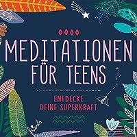 Meditationen fuer Teens - E.d. Superkraft (Hoerbuch)