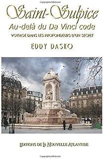 L'Eglise Saint-Sulpice au delà du Da Vinci Code: Voyage dans les profondeurs d'un secret