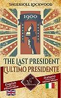 1900 The Last President - 1900 L'ultimo Presidente: Bilingual parallel text - Bilingue con testo inglese a fronte: English - Italian / Inglese - Italiano (Dual Language Easy Reading)