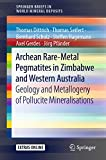 Archean Rare-Metal Pegmatites in Zimbabwe and Western Australia: Geology and Metallogeny of Pollucite Mineralisations (SpringerBriefs in World Mineral Deposits) (English Edition)