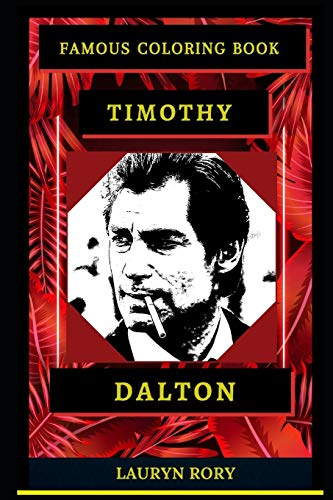 Timothy Dalton Famous Coloring Book: Whole Mind Regeneration and Untamed Stress Relief Coloring Book for Adults