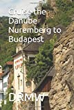 Cruise the Danube Nuremberg to Budapest
