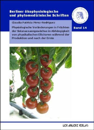 Physiologische Veränderungen in Früchten der Solanaceaengewächse in Abhängigkeit von physikalischen Elicitoren während der Produktion und nach der Ernte