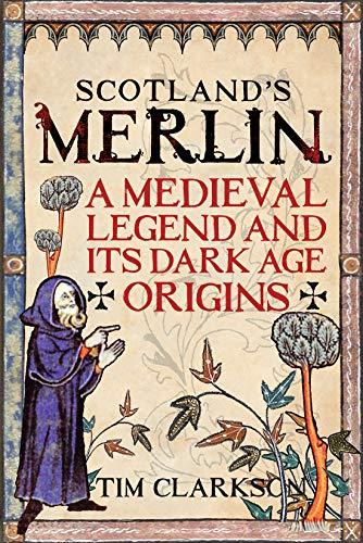 Scotland's Merlin: A Medieval Legend and its Dark Age Origins