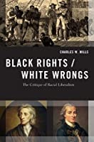 Black Rights / White Wrongs: The Critique of Racial Liberalism (Transgressing Boundaries: Studies in Black Politics and Black Communities)