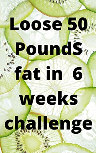 Loose 50 Pounds fat in 6 weeks challenge (Health Care Weight Loss Book 1) (English Edition)