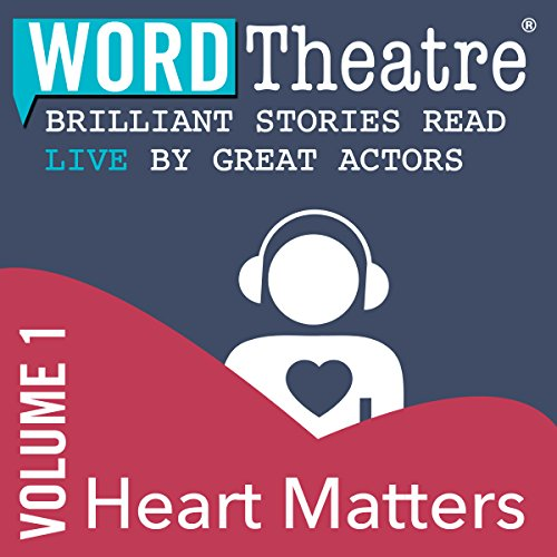 WordTheatre: Heart Matters, Volume 1 Audiobook By Ramona Ausubel, Aimee Bender, Richard Bausch, Alethea Black, Don Lee cover art